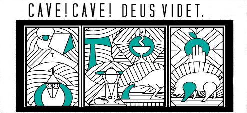 CAVE! CAVE! DEUS VIDET