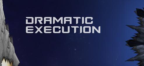 Dramatic Execution