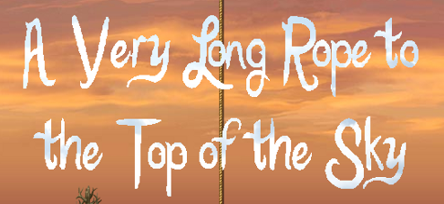 A Very Long Rope to the Top of the Sky