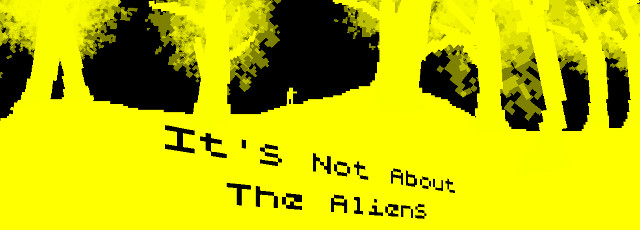 It's Not About The Aliens