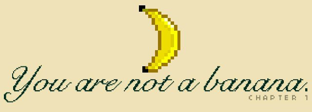 You Are Not A Banana: Chapter 1