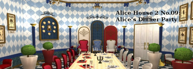 Alice House 2 No.09: Alice's Dinner Party