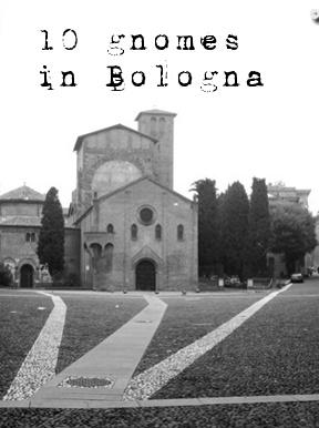 10 Gnomes in Bologna