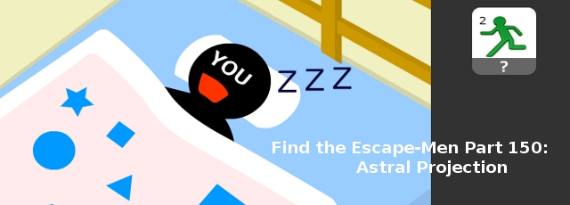 Find the Escape-Men Part 150: Astral Projection