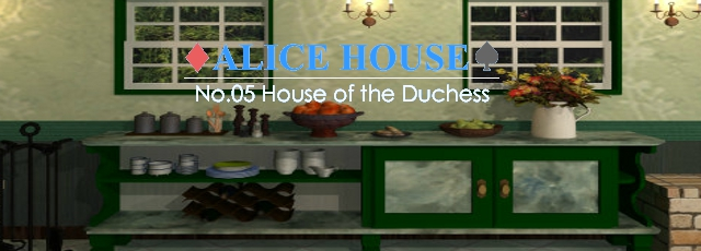 Alice House: No 5. House of the Duchess
