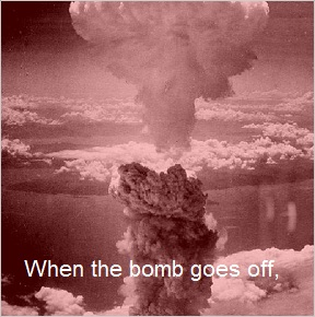 When the Bomb Goes Off