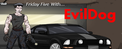 Friday Five With EvilDog