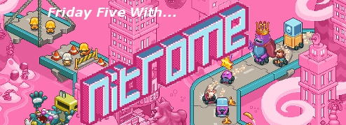 Friday Five With Nitrome