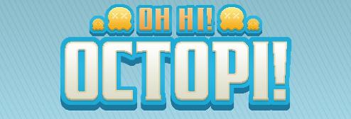 Oh Hi! Octopi!