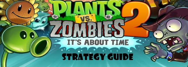 Plants vs Zombies 2 Strategy Guide
