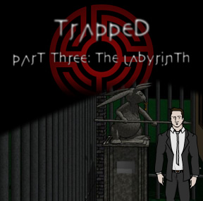 Trapped Pt.3 The Labyrinth
