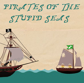 Pirates of the Stupid Seas