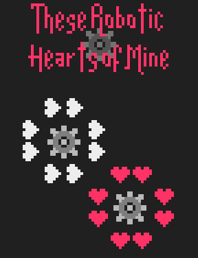 These Robotic Hearts of Mine